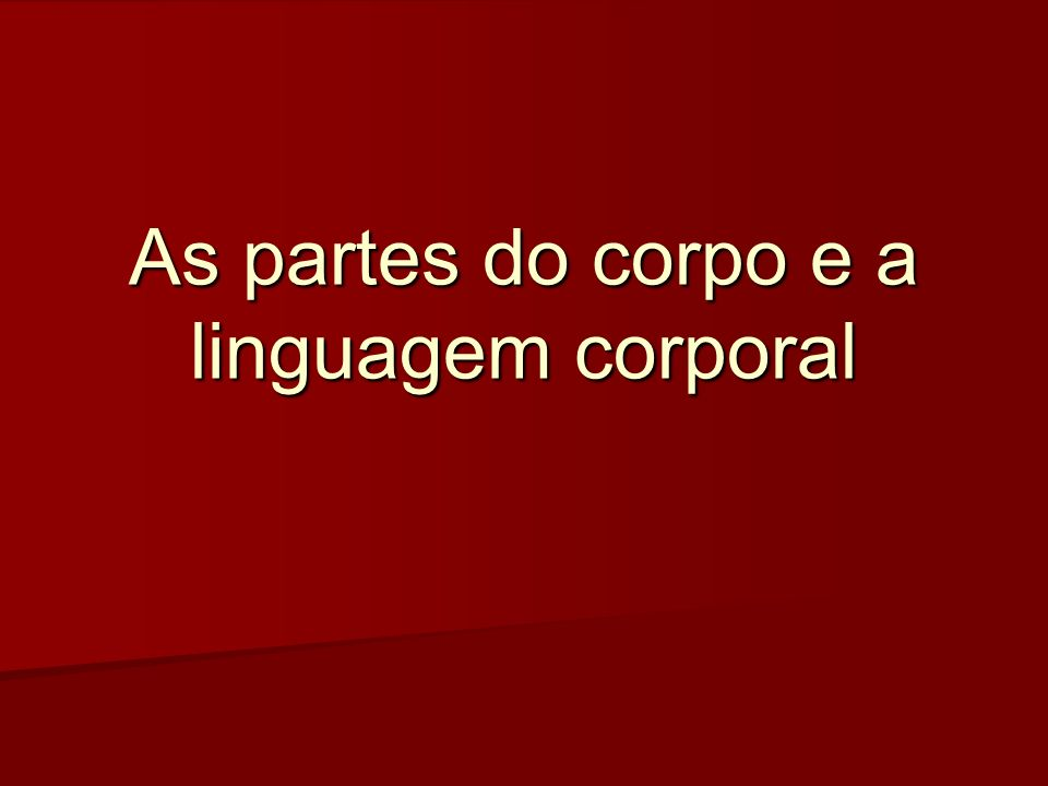 As partes do corpo e a linguagem corporal