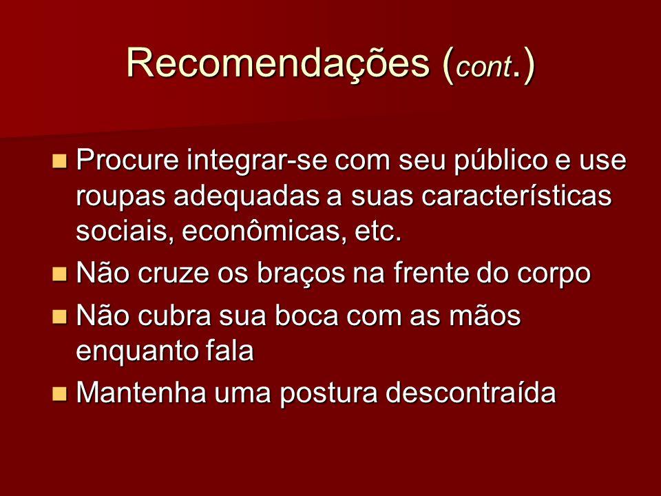 Recomendações (cont.) Procure integrar-se com seu público e use roupas adequadas a suas características sociais, econômicas, etc.