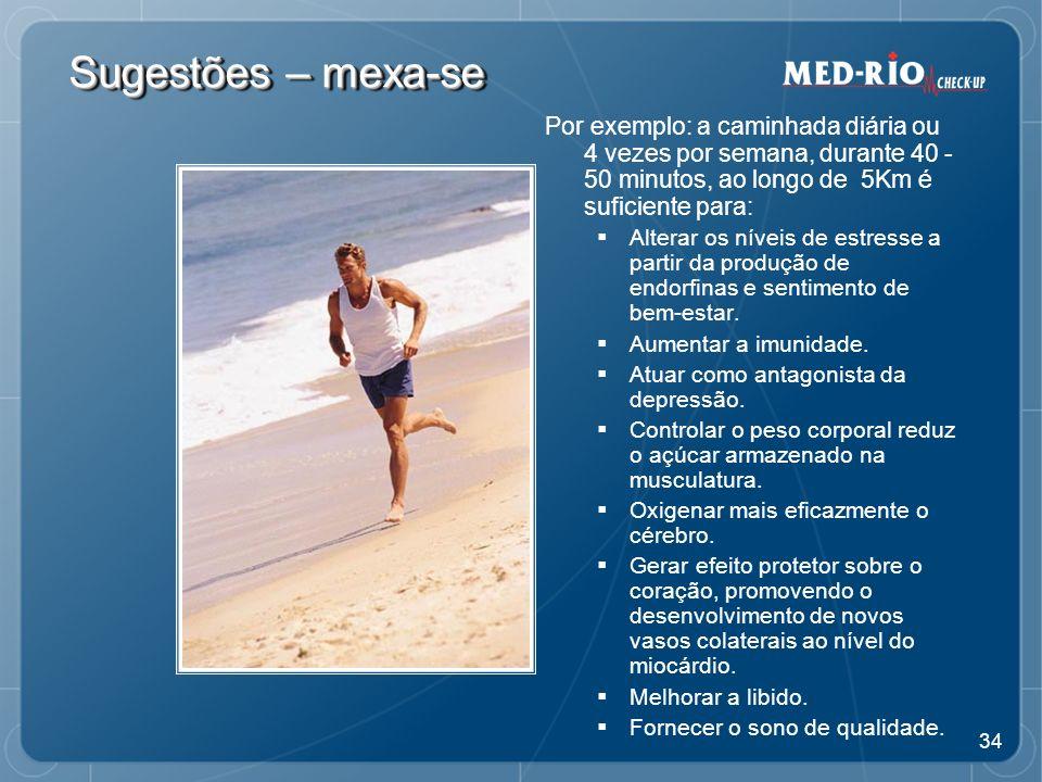 Sugestões – mexa-se Por exemplo: a caminhada diária ou 4 vezes por semana, durante 40 -50 minutos, ao longo de 5Km é suficiente para: