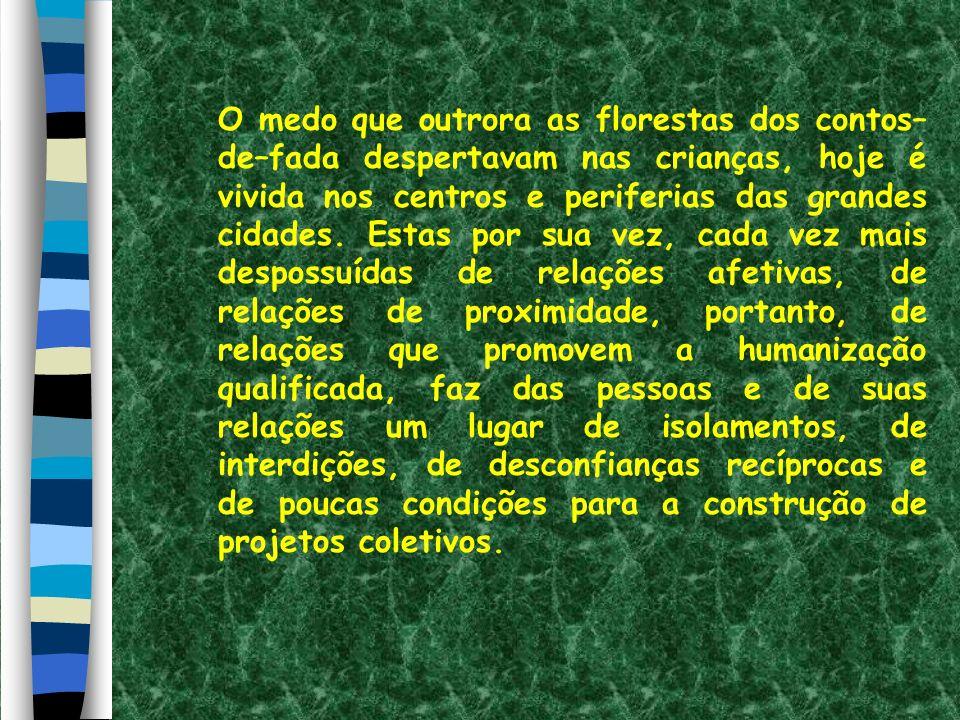 O medo que outrora as florestas dos contos– de–fada despertavam nas crianças, hoje é vivida nos centros e periferias das grandes cidades.