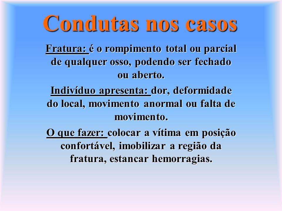 Condutas nos casos Fratura: é o rompimento total ou parcial de qualquer osso, podendo ser fechado ou aberto.