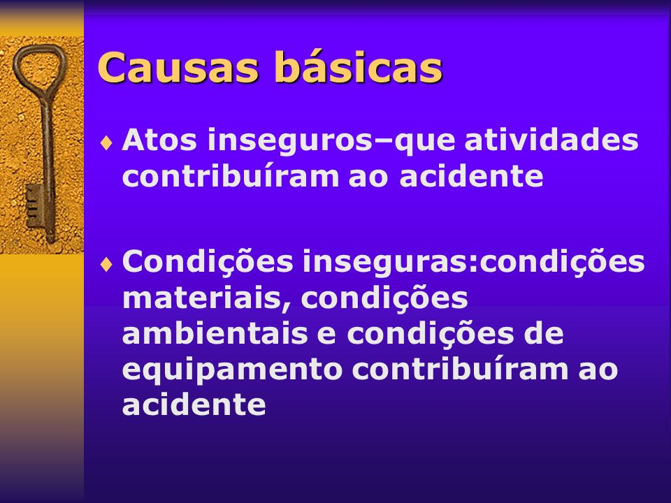 Causas básicas Atos inseguros–que atividades contribuíram ao acidente
