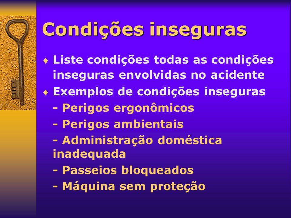 Condições inseguras Liste condições todas as condições inseguras envolvidas no acidente. Exemplos de condições inseguras.
