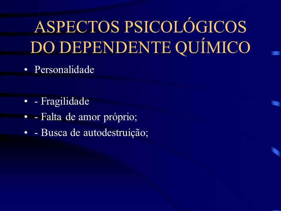 ASPECTOS PSICOLÓGICOS DO DEPENDENTE QUÍMICO
