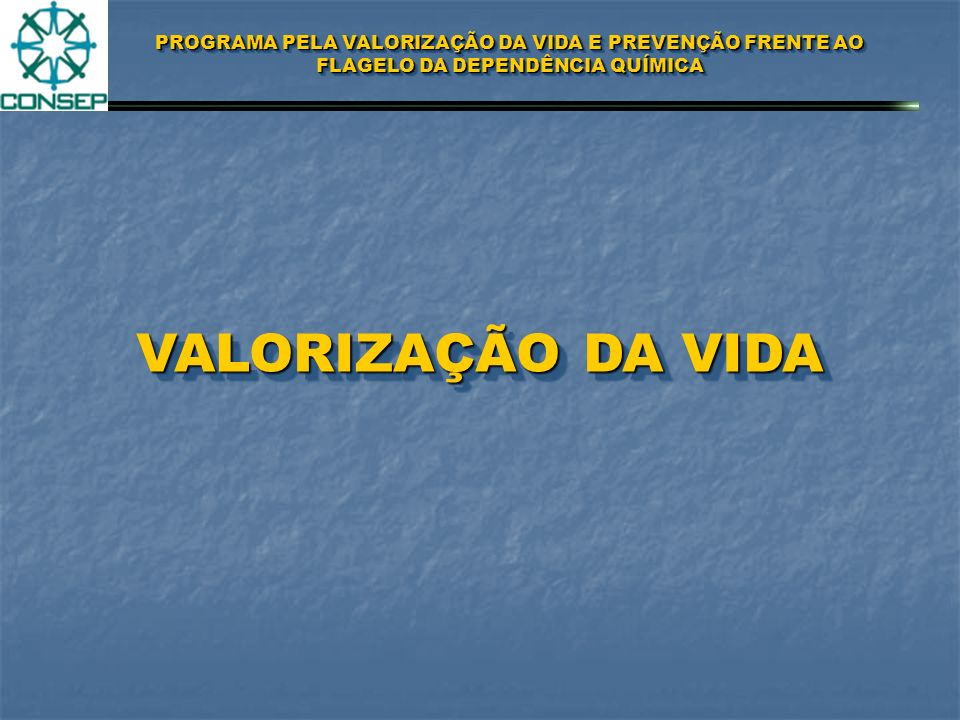 PROGRAMA PELA VALORIZAÇÃO DA VIDA E PREVENÇÃO FRENTE AO FLAGELO DA DEPENDÊNCIA QUÍMICA