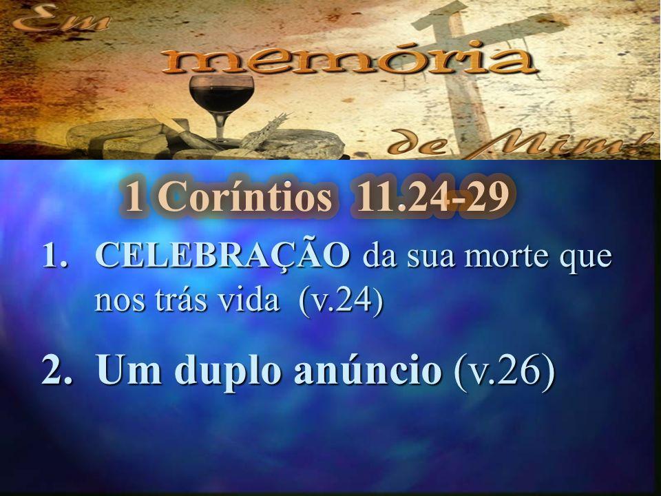 1 Coríntios 11.24-29 Um duplo anúncio (v.26)
