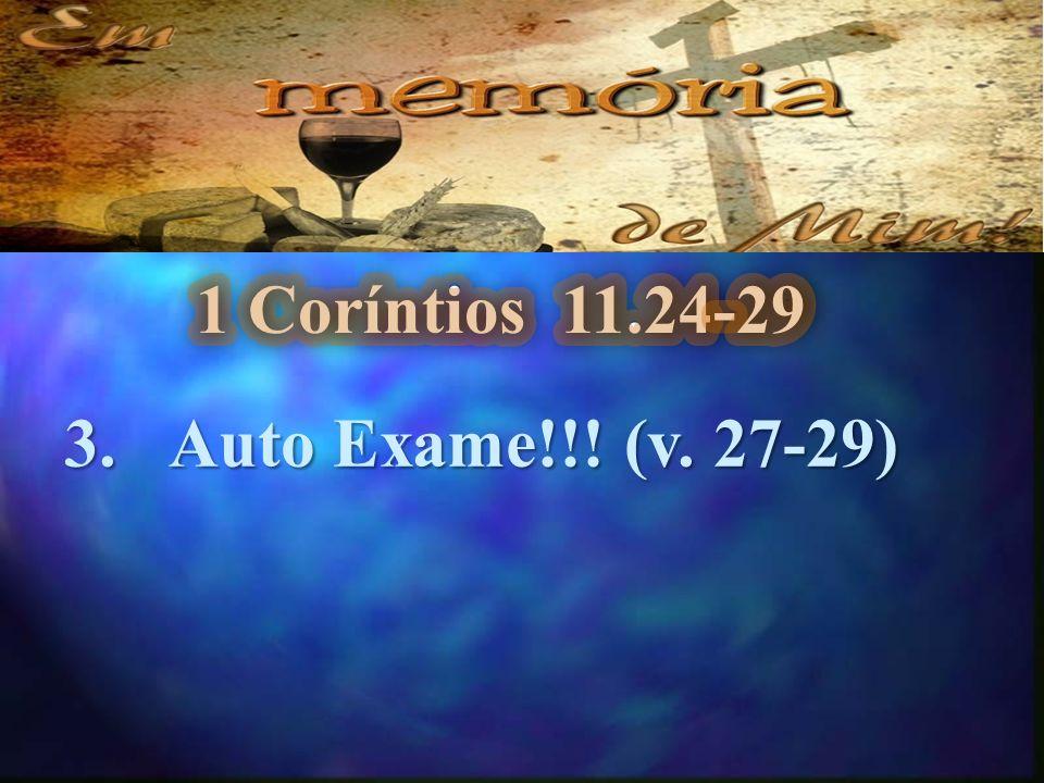 1 Coríntios 11.24-29 Auto Exame!!! (v. 27-29) 3.1-