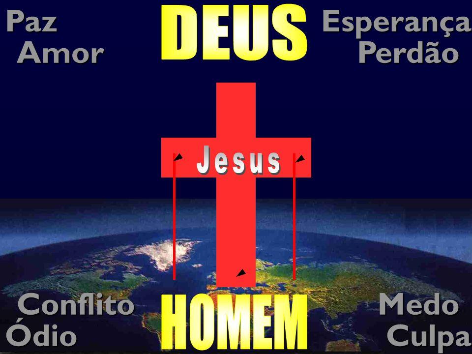 Paz Esperança Amor Perdão Conflito Medo Ódio Culpa DEUS Pecado Jesus
