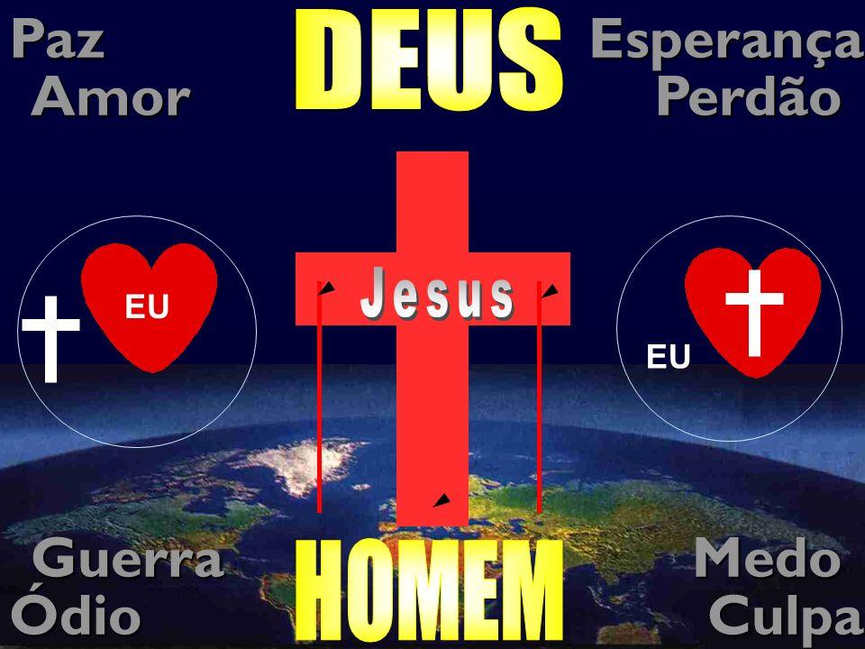 Paz Esperança Amor Perdão Guerra Medo Ódio Culpa DEUS Pecado Jesus