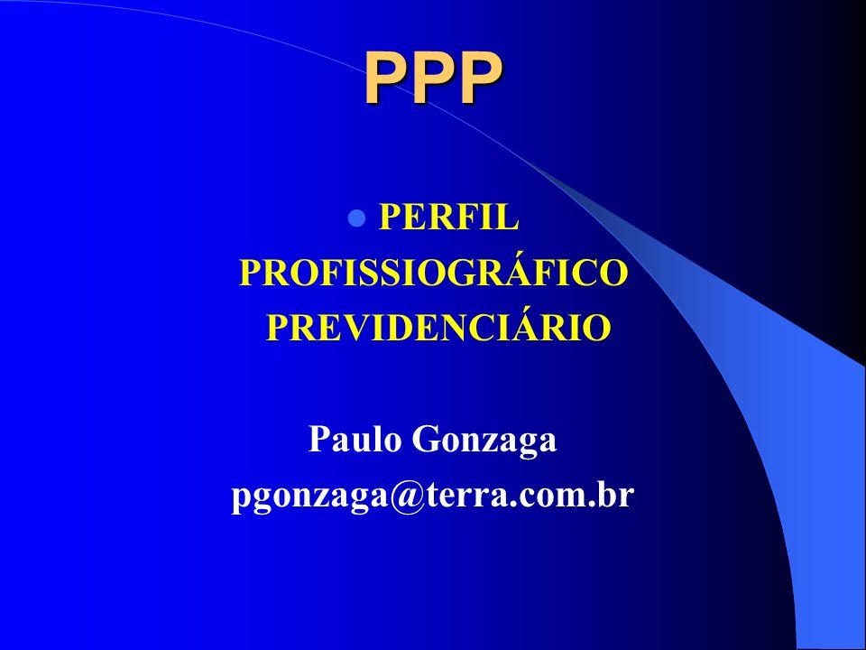 PPP PERFIL PROFISSIOGRÁFICO PREVIDENCIÁRIO Paulo Gonzaga