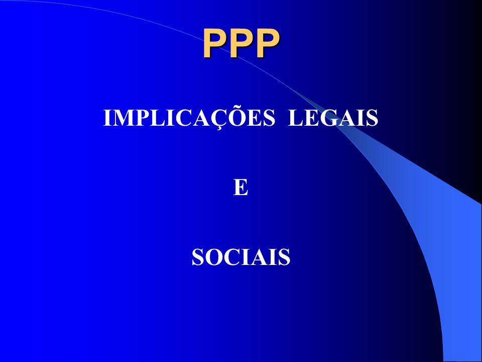 PPP IMPLICAÇÕES LEGAIS E SOCIAIS