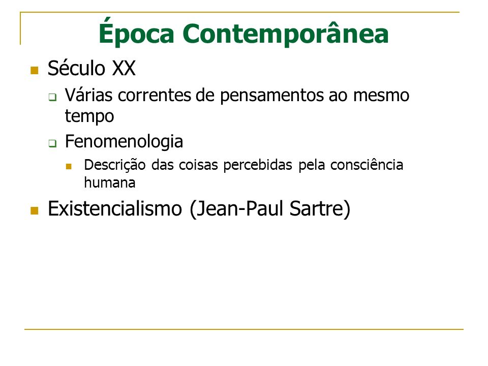 Época Contemporânea Século XX Existencialismo (Jean-Paul Sartre)