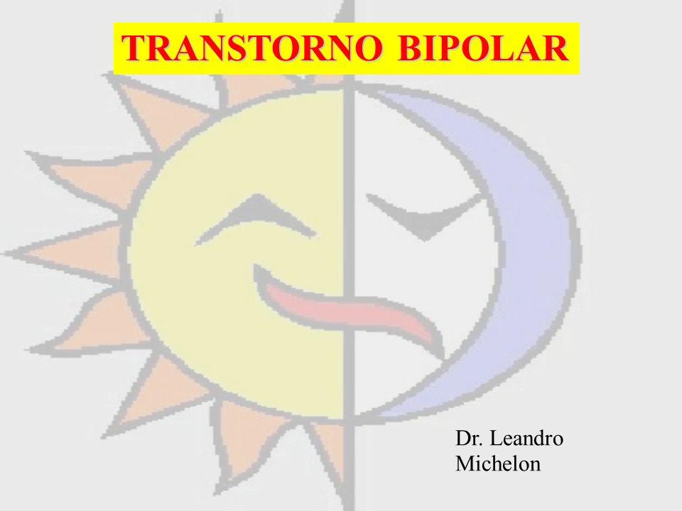 TRANSTORNO BIPOLAR Dr. Leandro Michelon