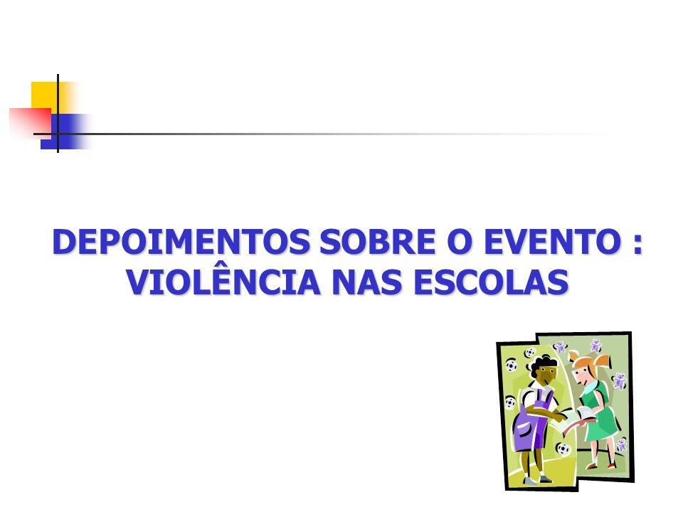 DEPOIMENTOS SOBRE O EVENTO : VIOLÊNCIA NAS ESCOLAS