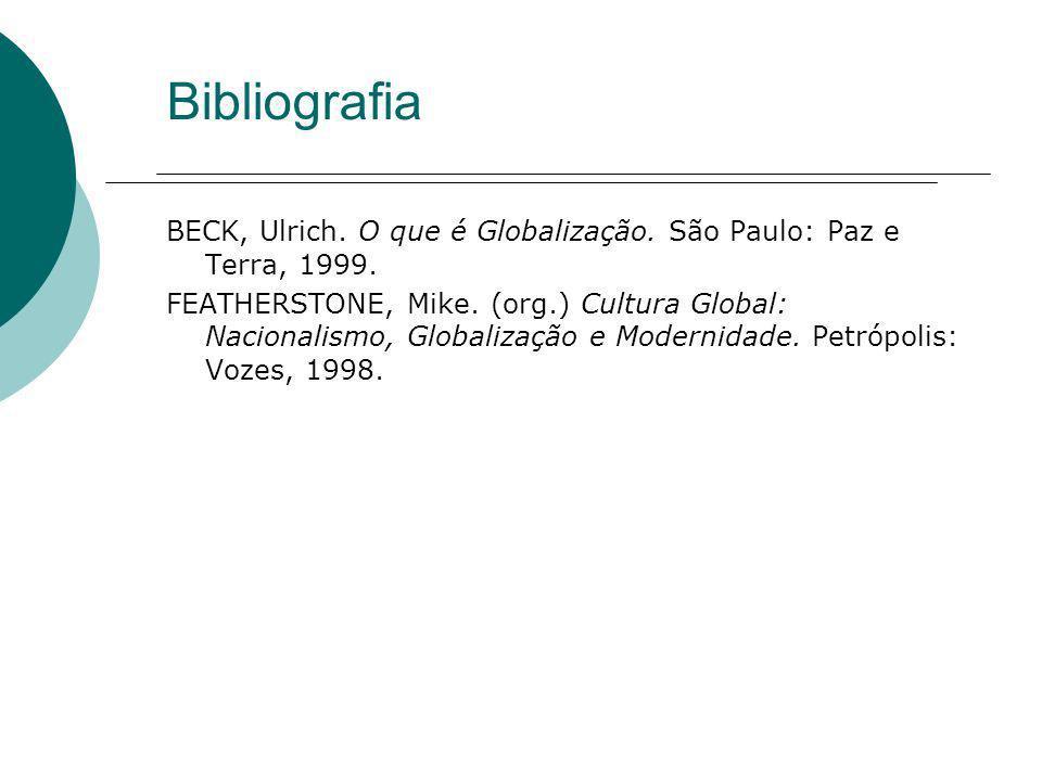 Bibliografia BECK, Ulrich. O que é Globalização. São Paulo: Paz e Terra, 1999.