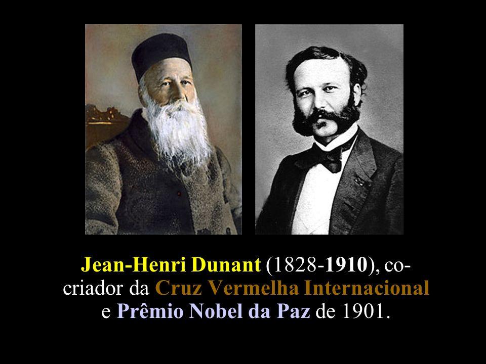 Jean-Henri Dunant (1828-1910), co-criador da Cruz Vermelha Internacional e Prêmio Nobel da Paz de 1901.