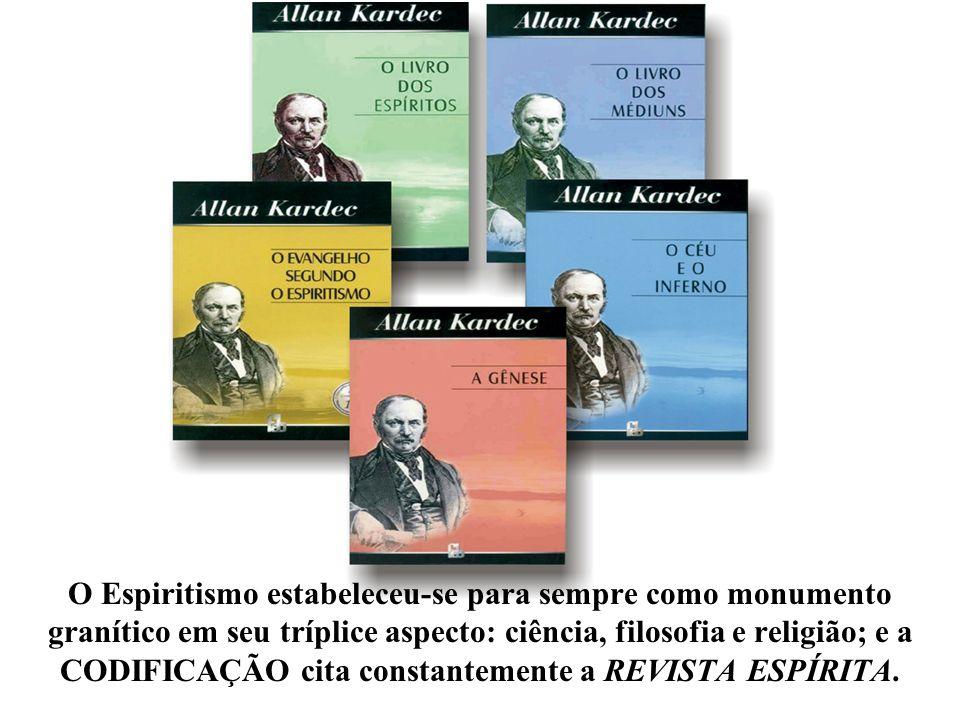 O Espiritismo estabeleceu-se para sempre como monumento granítico em seu tríplice aspecto: ciência, filosofia e religião; e a CODIFICAÇÃO cita constantemente a REVISTA ESPÍRITA.