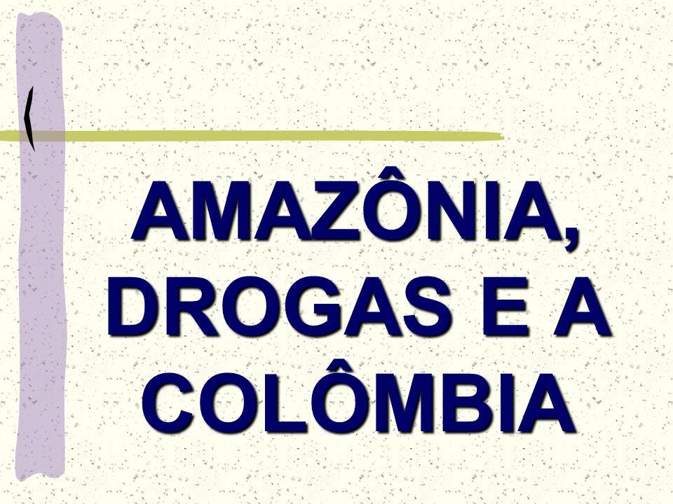 AMAZÔNIA, DROGAS E A COLÔMBIA