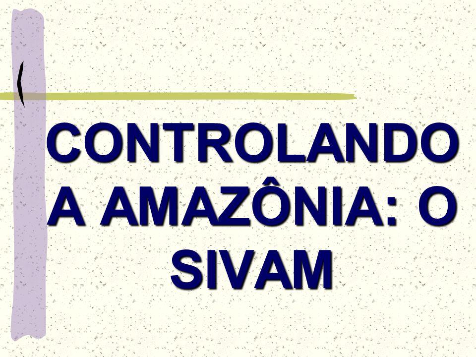 CONTROLANDO A AMAZÔNIA: O SIVAM