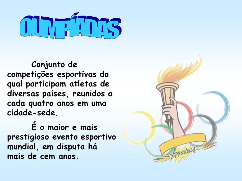 OLIMPÍADAS Conjunto de competições esportivas do qual participam atletas de diversas países, reunidos a cada quatro anos em uma cidade-sede.