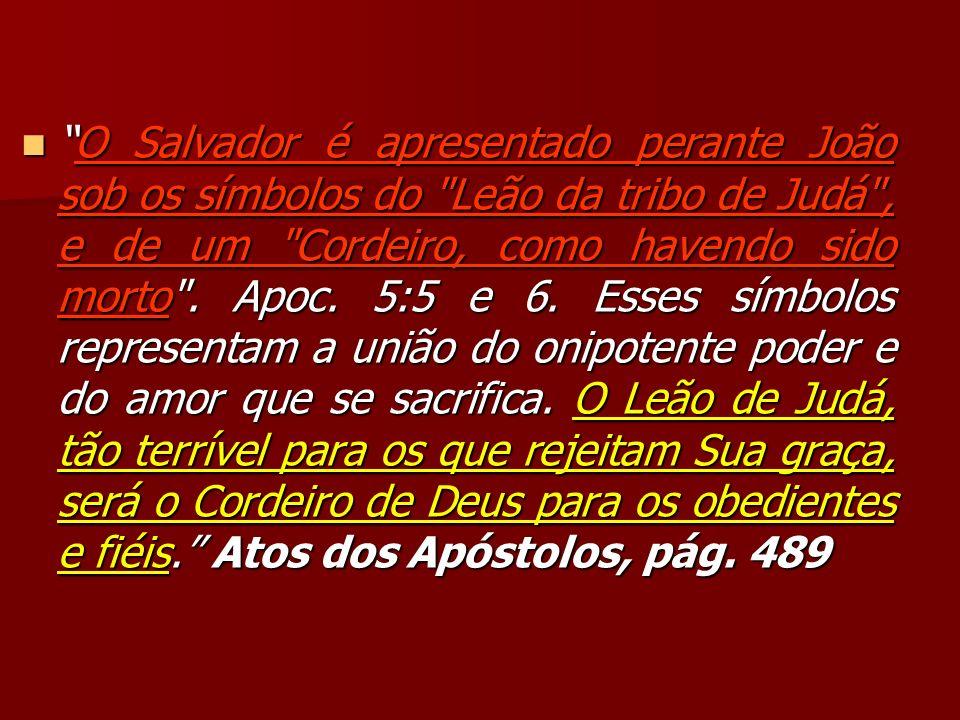 O Salvador é apresentado perante João sob os símbolos do Leão da tribo de Judá , e de um Cordeiro, como havendo sido morto .