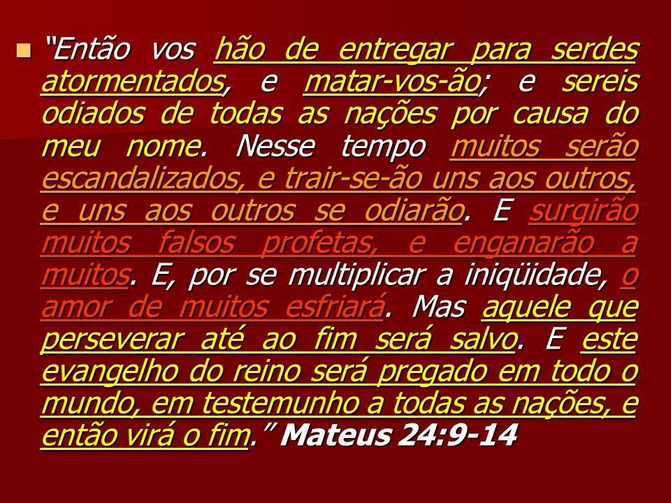 Então vos hão de entregar para serdes atormentados, e matar-vos-ão; e sereis odiados de todas as nações por causa do meu nome.