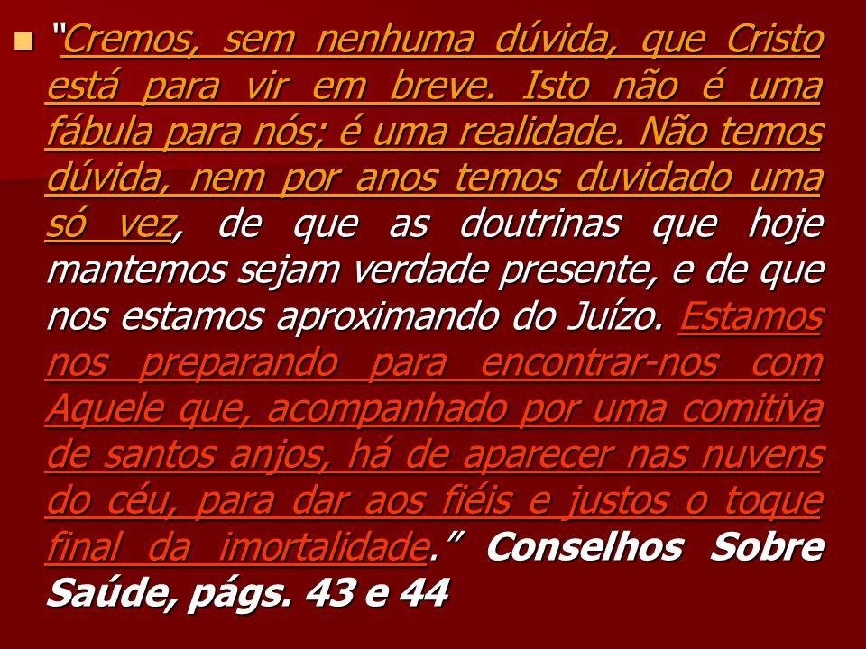 Cremos, sem nenhuma dúvida, que Cristo está para vir em breve