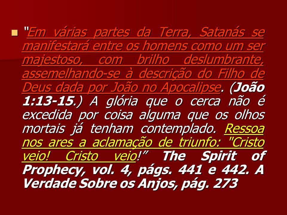 Em várias partes da Terra, Satanás se manifestará entre os homens como um ser majestoso, com brilho deslumbrante, assemelhando-se à descrição do Filho de Deus dada por João no Apocalipse.