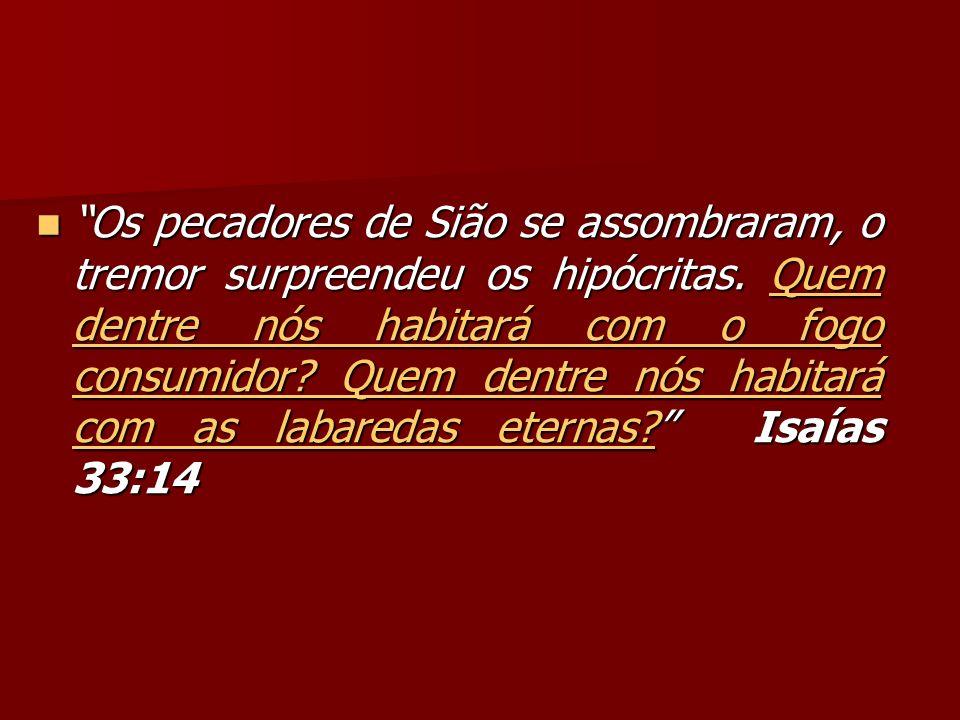 Os pecadores de Sião se assombraram, o tremor surpreendeu os hipócritas.
