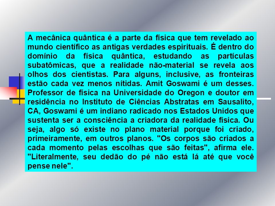 A mecânica quântica é a parte da física que tem revelado ao mundo científico as antigas verdades espirituais.