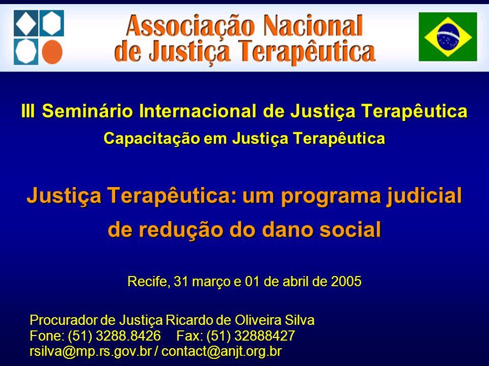 III Seminário Internacional de Justiça Terapêutica Capacitação em Justiça Terapêutica Justiça Terapêutica: um programa judicial de redução do dano social Recife, 31 março e 01 de abril de 2005
