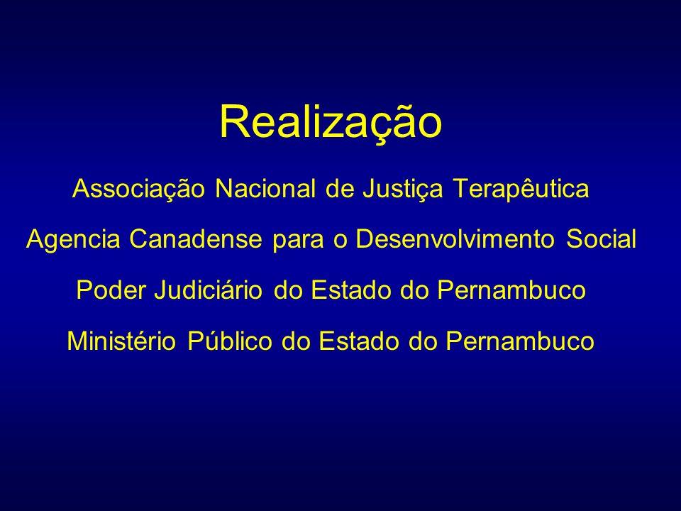 Realização Associação Nacional de Justiça Terapêutica Agencia Canadense para o Desenvolvimento Social Poder Judiciário do Estado do Pernambuco Ministério Público do Estado do Pernambuco