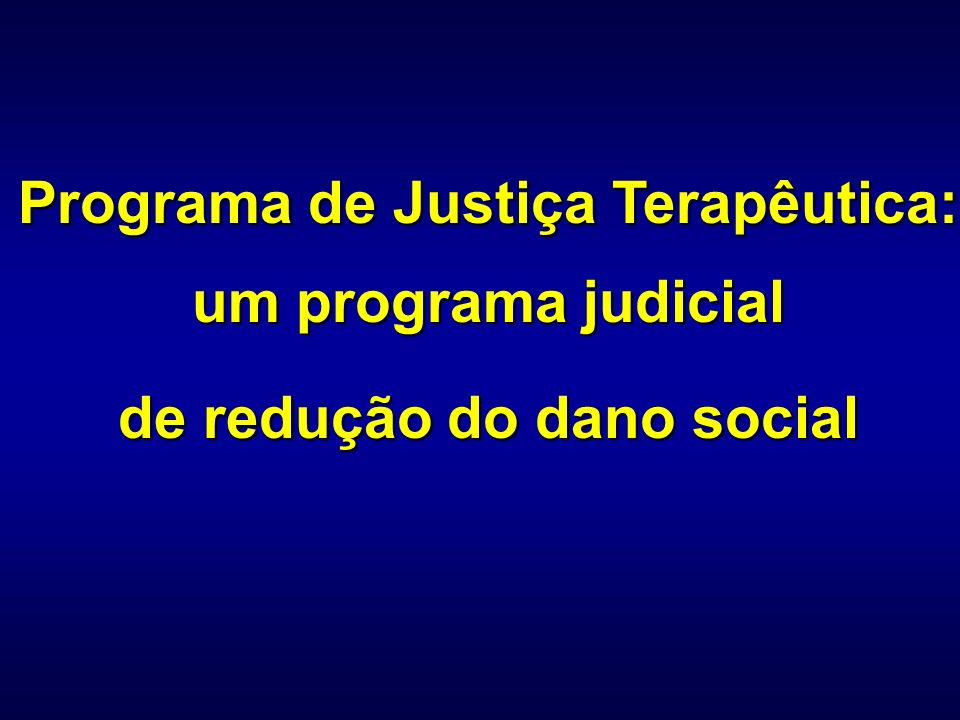 Programa de Justiça Terapêutica: de redução do dano social