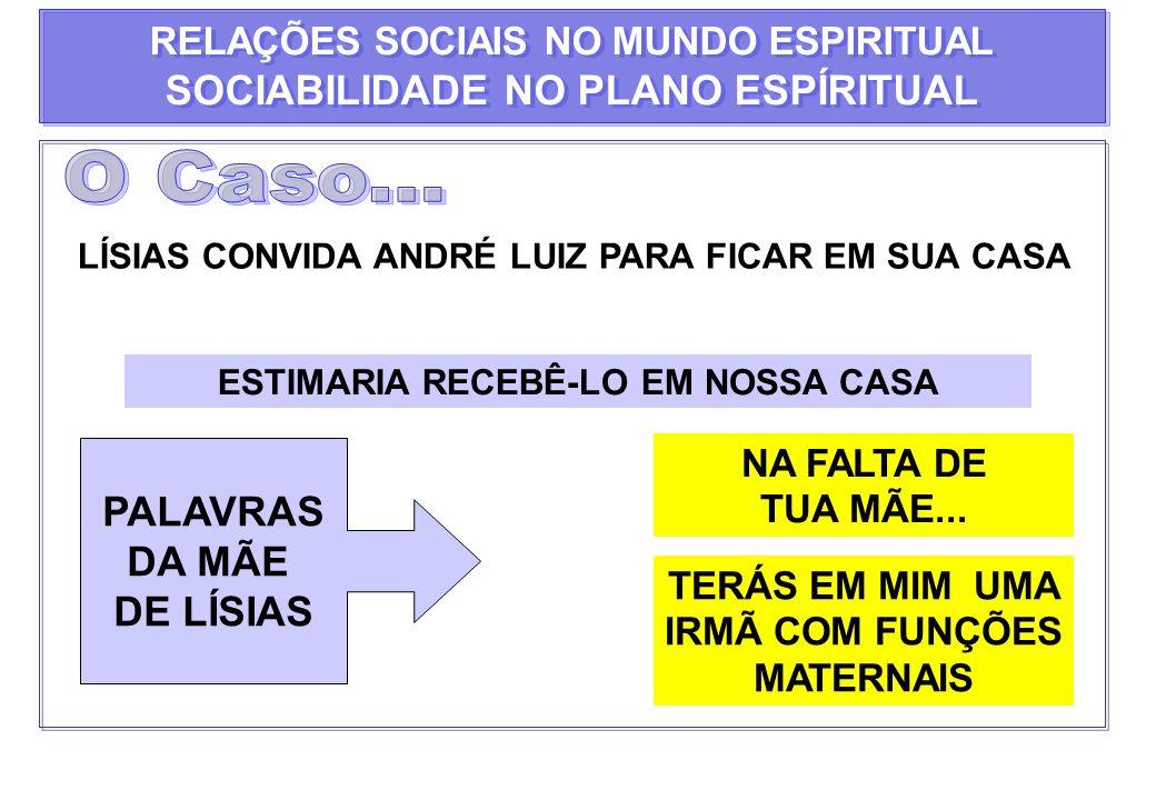 O Caso... SOCIABILIDADE NO PLANO ESPÍRITUAL PALAVRAS DA MÃE DE LÍSIAS