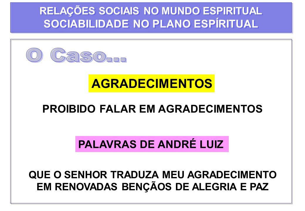 O Caso... AGRADECIMENTOS SOCIABILIDADE NO PLANO ESPÍRITUAL