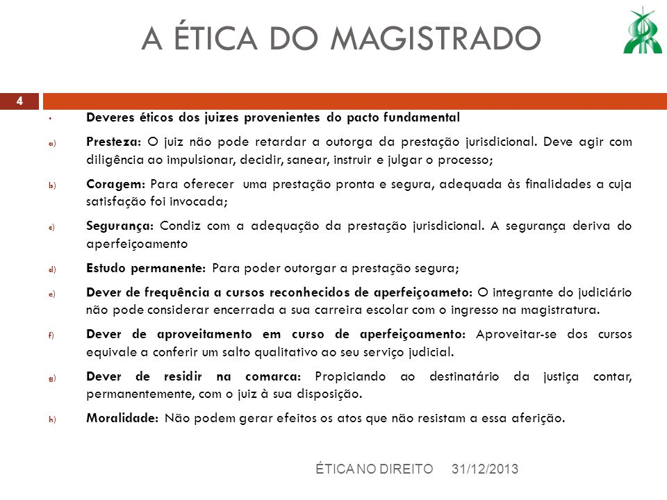 A ÉTICA DO MAGISTRADO Deveres éticos dos juizes provenientes do pacto fundamental.