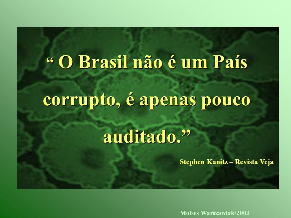 O Brasil não é um País corrupto, é apenas pouco auditado.