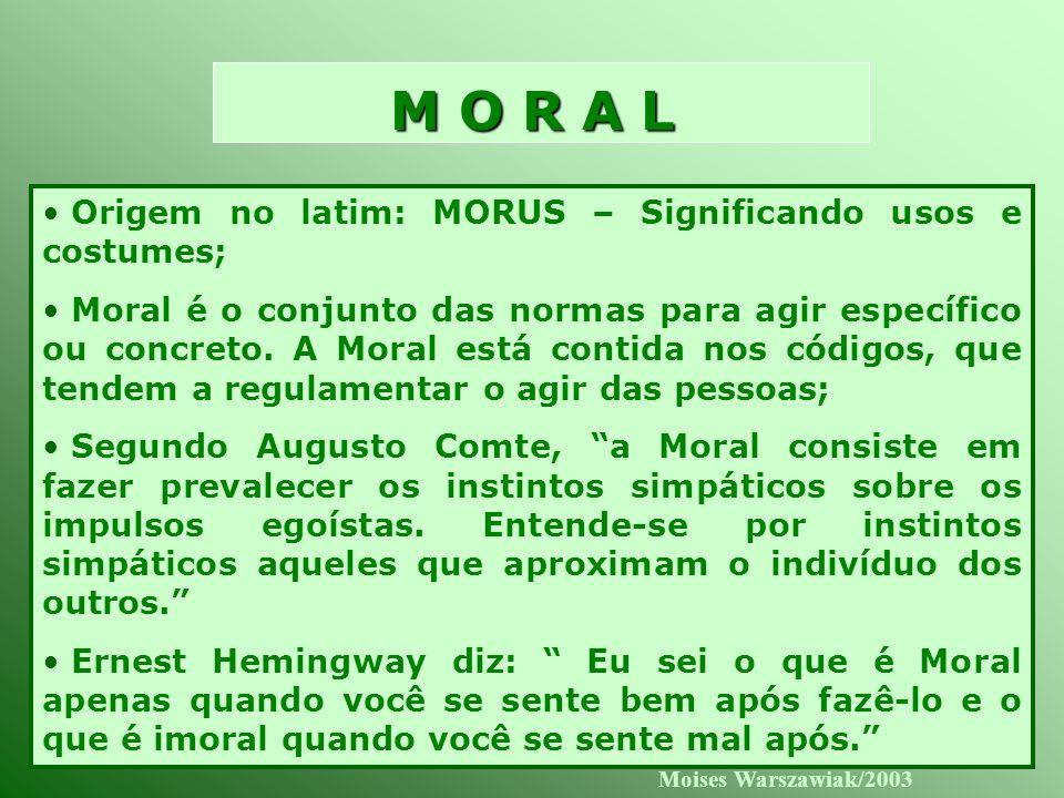 M O R A L Origem no latim: MORUS – Significando usos e costumes;