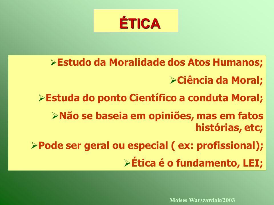 ÉTICA Ciência da Moral; Estuda do ponto Científico a conduta Moral;