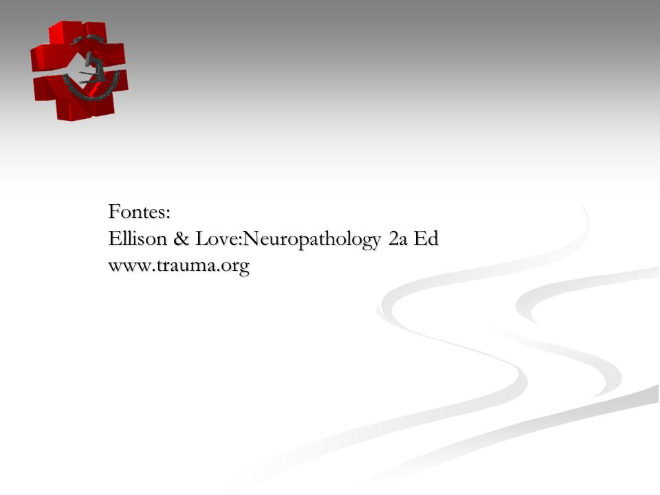 Fontes: Ellison & Love:Neuropathology 2a Ed www.trauma.org