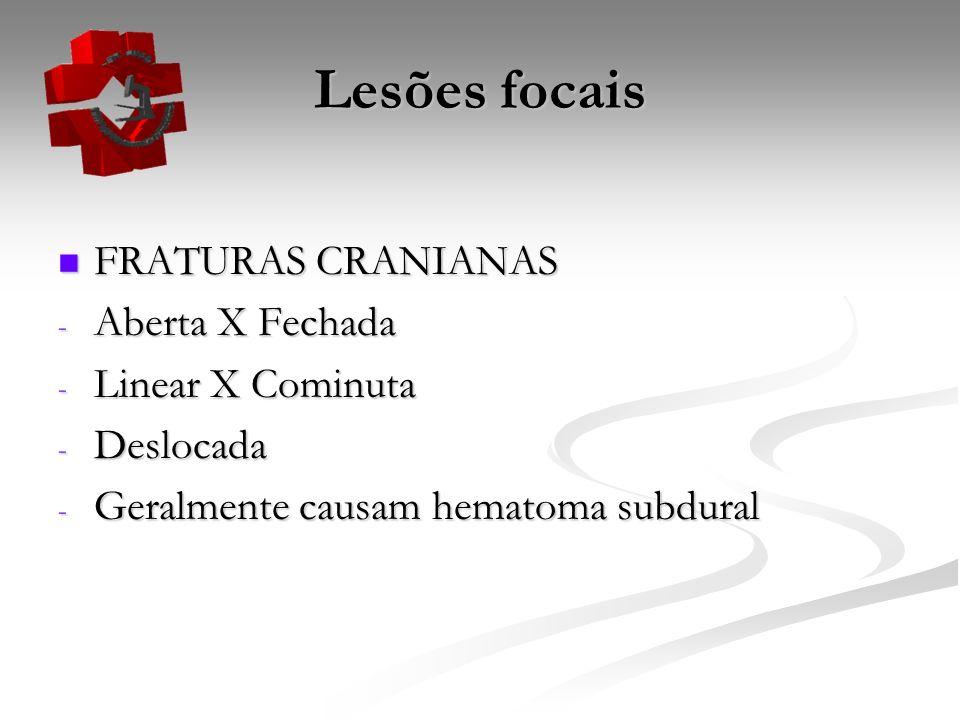 Lesões focais FRATURAS CRANIANAS Aberta X Fechada Linear X Cominuta