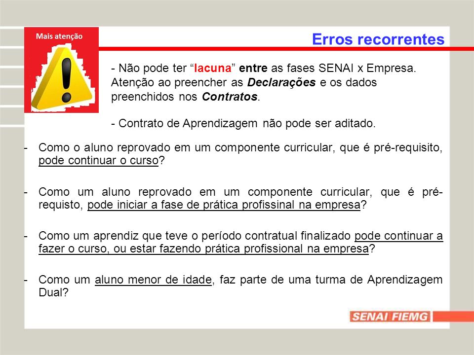 Erros recorrentes - Não pode ter lacuna entre as fases SENAI x Empresa. Atenção ao preencher as Declarações e os dados preenchidos nos Contratos.