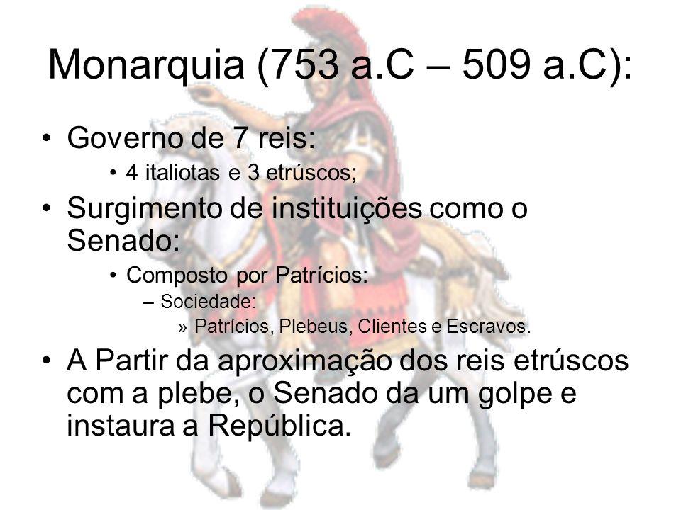 Monarquia (753 a.C – 509 a.C): Governo de 7 reis: