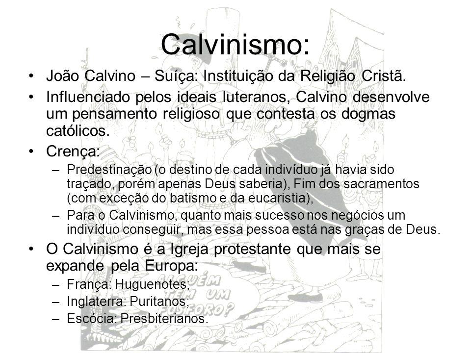 Calvinismo: João Calvino – Suíça: Instituição da Religião Cristã.