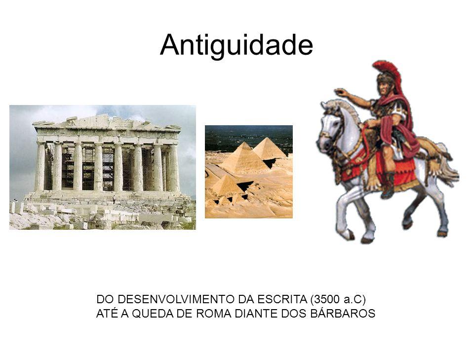 Antiguidade DO DESENVOLVIMENTO DA ESCRITA (3500 a.C) ATÉ A QUEDA DE ROMA DIANTE DOS BÁRBAROS