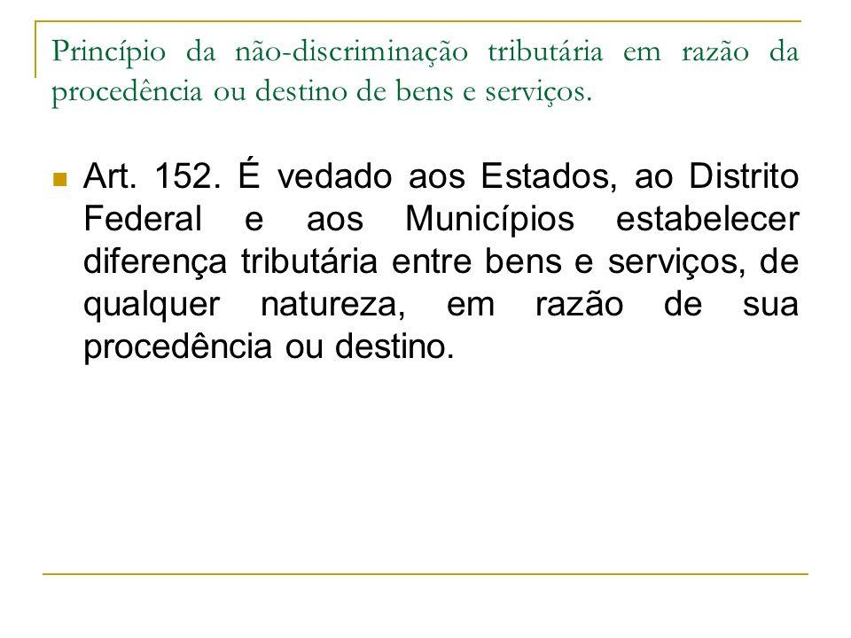 Princípio da não-discriminação tributária em razão da procedência ou destino de bens e serviços.