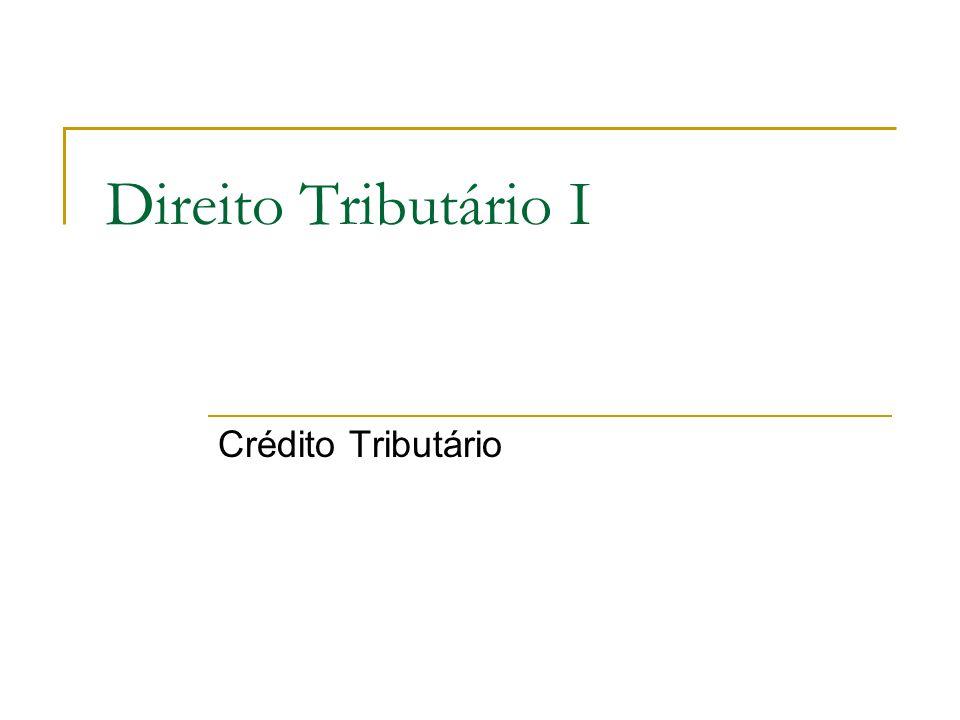 Direito Tributário I Crédito Tributário
