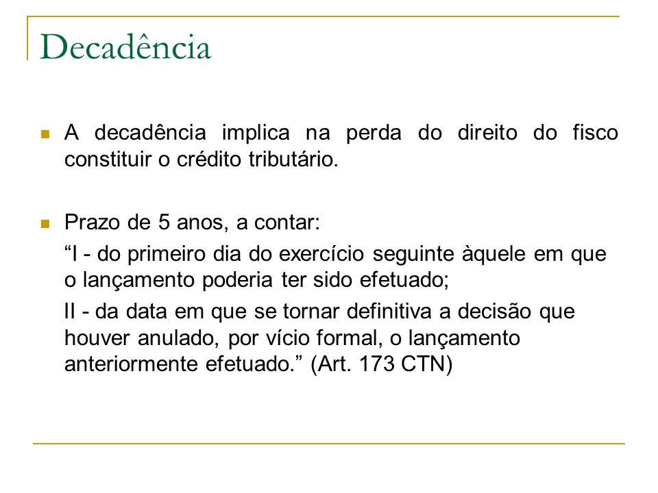 Decadência A decadência implica na perda do direito do fisco constituir o crédito tributário. Prazo de 5 anos, a contar:
