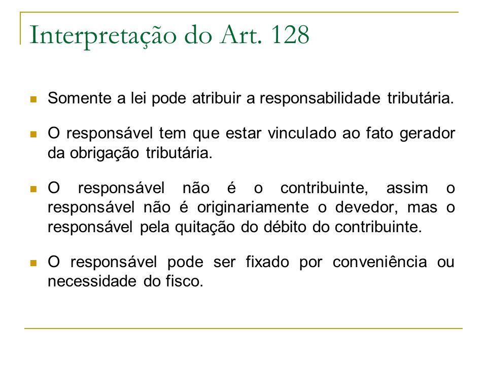 Interpretação do Art. 128 Somente a lei pode atribuir a responsabilidade tributária.