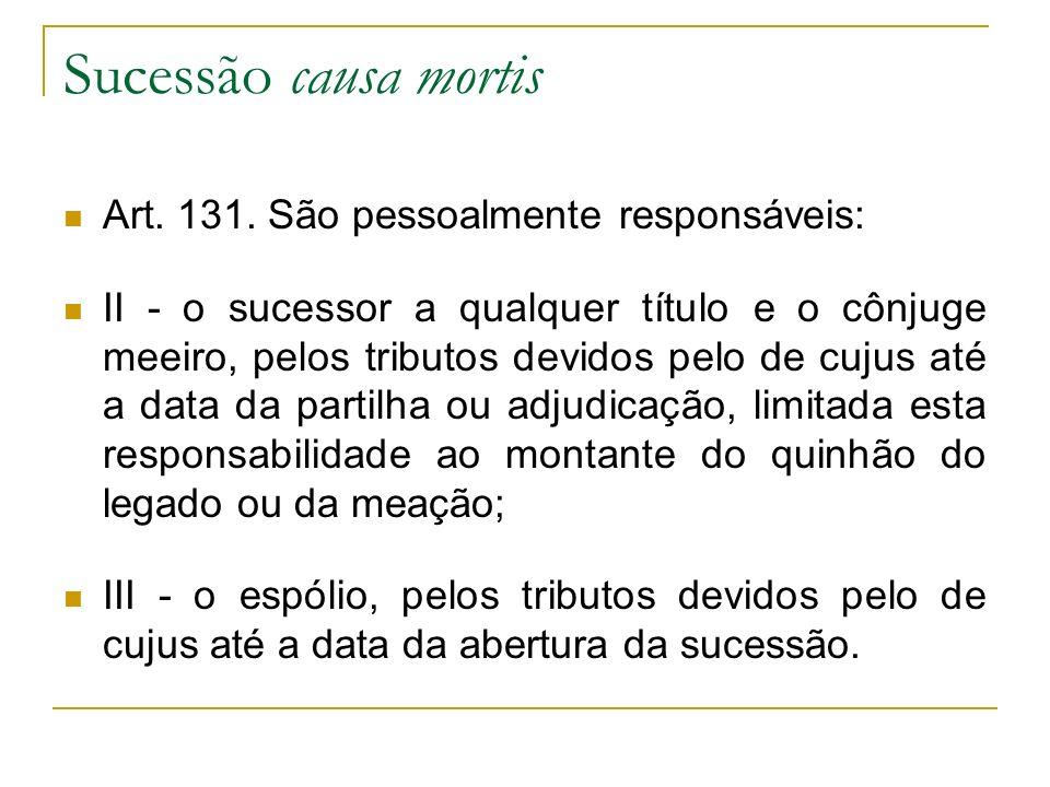 Sucessão causa mortis Art. 131. São pessoalmente responsáveis: